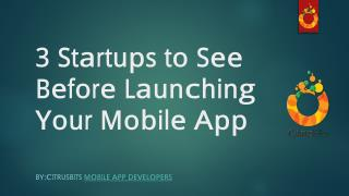 3 Startups to See Before Launching Your Mobile App