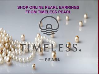 SHOP ONLINE PEARL EARRINGS FROM TIMELESS PEARL
