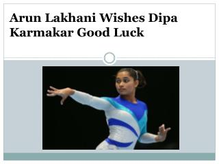 Arun Lakhani Wishes Dipa Karmakar Good Luck