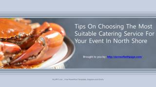 Tips On Choosing The Most Suitable Catering Service For Your Event In North Shore.pptx