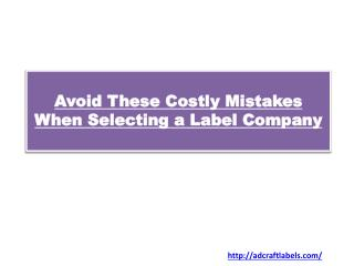 Avoid These Costly Mistakes When Selecting a Label Company