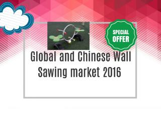 Global and Chinese Wall Sawing market 2016 Market Research Repor