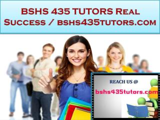 BSHS 435 TUTORS Real Success / bshs435tutors.com