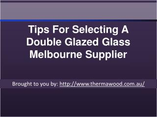 Tips For Selecting A Double Glazed Glass Melbourne Supplier