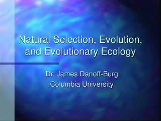 Natural Selection, Evolution, and Evolutionary Ecology