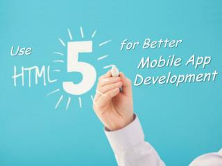 Use HTML5 for Better Mobile App Development