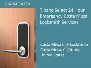 Tips to Select 24 Hour Emergency Costa Mesa Locksmith Services