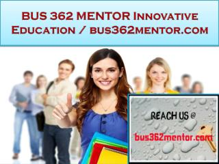 BUS 362 MENTOR Innovative Education / bus362mentor.com