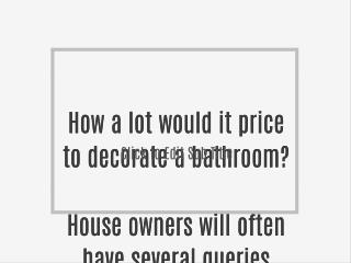 How a lot would it price to decorate a bathroom?