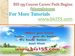BIS 155 Course Career Path Begins /bis155dotcom