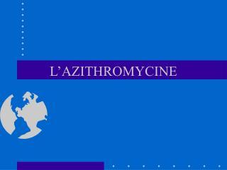 L AZITHROMYCINE