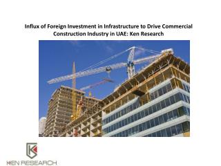 Influx of Foreign Investment in Infrastructure to Drive Commercial Construction Industry in UAE: Ken Research