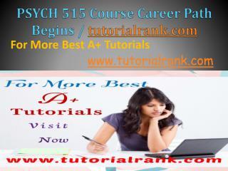 PSYCH 515 Course Career Path Begins / tutorialrank.com