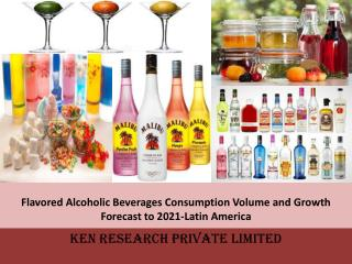 Flavored alcoholic beverages consumption volume and growth forecast to 2021: Ken Research