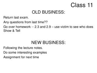 OLD BUSINESS: Return last exam. Any questions from last time Go over homework -- 2.3 and 2.9   use victim to see who doe