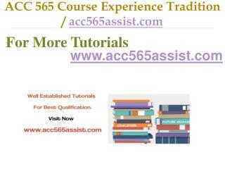 ACC 565 Course Experience Tradition / acc565assist.com