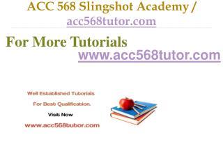 ACC 568 Slingshot Academy / acc568tutor.com