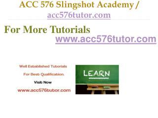 ACC 576 Slingshot Academy / acc576tutor.com