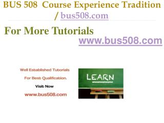 BUS 508  Course Experience Tradition / bus508.com