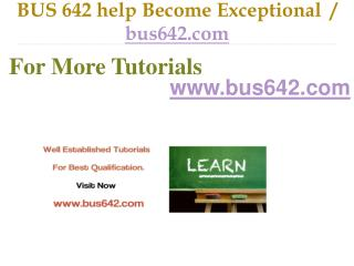 BUS 642 help Become Exceptional  / bus642.com