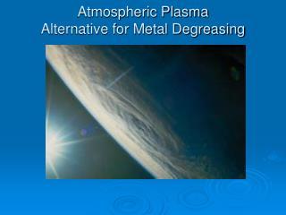 Atmospheric Plasma Alternative for Metal Degreasing