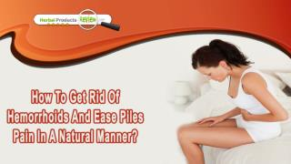 How To Get Rid Of Hemorrhoids And Ease Piles Pain In A Natural Manner?