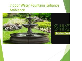 Indoor Water Fountains Enhance the Ambiance