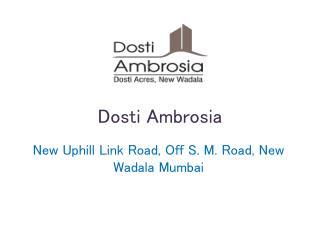 Dosti Ambrosia Wadala Mumbai – Investors Clinic