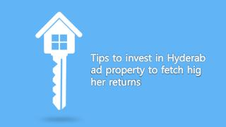 Tips to invest in Hyderabad property to fetch higher returns
