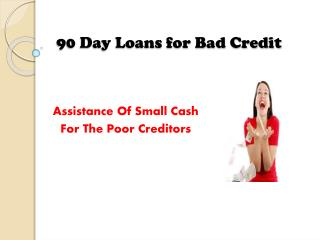 90 Day Loan For Bad Credit- Suitable Way To Borrow Cash With Low Credit Profile