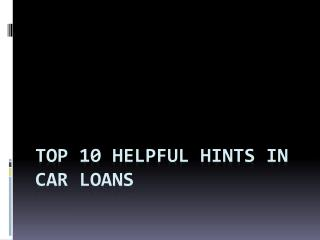 Top 10 Helpful Hints in Car Loans