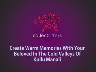 Create Warm Memories With Your Beloved In The Cold Valleys Of Kullu Manali