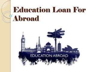 Education Loan For Abroad : Get a Student Education Loan to Complete Your Study