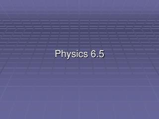 Physics 6.5