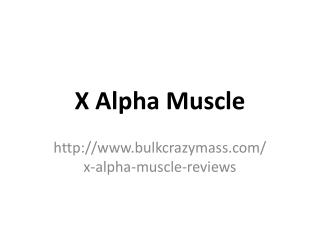 http://www.bulkcrazymass.com/x-alpha-muscle-reviews
