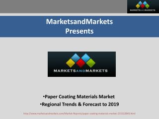 Paper Coating Materials Market - Regional Trends & Forecast to 2019