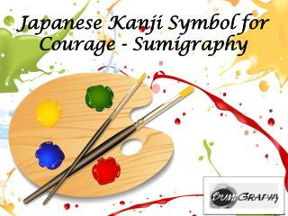 Japanese Kanji Symbol for Courage - Sumigraphy