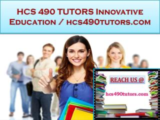 HCS 490 TUTORS Innovative Education / hcs490tutors.com
