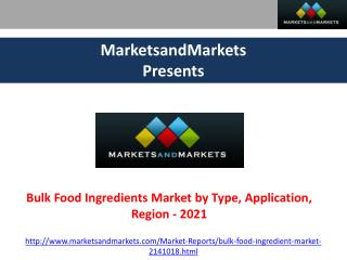 Bulk Food Ingredients Market by Type, Application, Region - 2021 | MarketsandMarkets