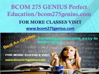 BCOM 275 GENIUS Perfect Education/bcom275genius.com