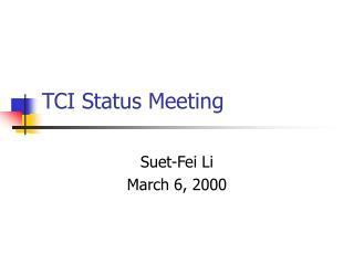 TCI Status Meeting Suet-Fei Li