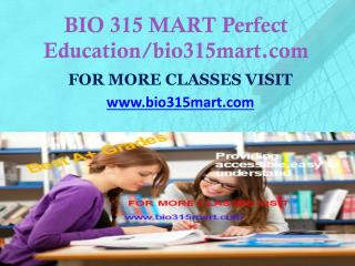 BIO 315 MART Perfect Education/bio315mart.com