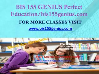 BIS 155 GENIUS Perfect Education/bis155genius.com