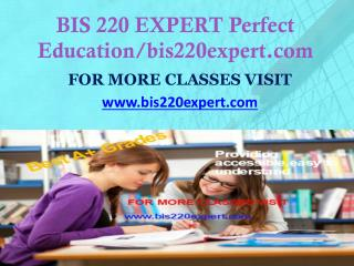 BIS 220 EXPERT Perfect Education/bis220expert.com