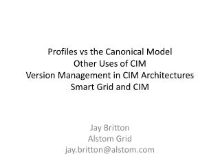 Profiles vs the Canonical Model Other Uses of CIM Version Management in CIM Architectures Smart Grid and CIM