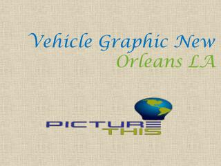 Vehicle Graphic New Orleans LA