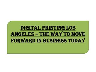 Digital Printing Los Angeles � The Way to Move Forward in Business Today