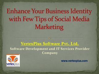 Enhance your business identity with few tips of Social Media Marketing
