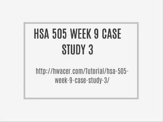 HSA 505 WEEK 9 CASE STUDY 3