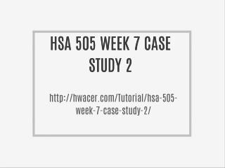 HSA 505 WEEK 7 CASE STUDY 2
